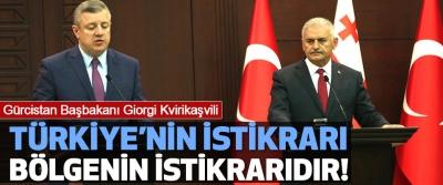 Gürcistan Başbakanı Giorgi Kvirikaşvili: Türkiye'nin istikrarı bölgenin istikrarıdır!