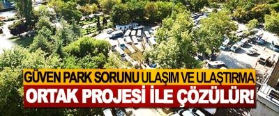 Güven park sorunu ulaşım ve ulaştırma ortak projesi ile çözülür!