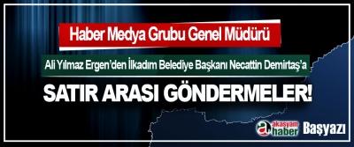 Haber Medya Grubu Genel Müdürü Ali Yılmaz Ergen'den İlkadım Belediye Başkanı Necattin Demirtaş'a Satır Arası Göndermeler!