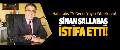 Haberaks TV Genel Yayın Yönetmeni Sinan sallabaş istifa etti!