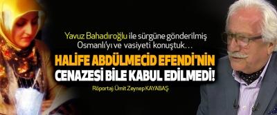 Halife Abdülmecid Efendi'nin Cenazesi Bile Kabul Edilmedi!