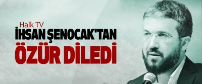 Halk TV, İhsan Şenocak'tan Özür Diledi