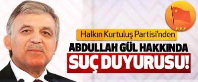 Halkın Kurtuluş Partisi'nden Abdullah gül hakkında suç duyurusu!