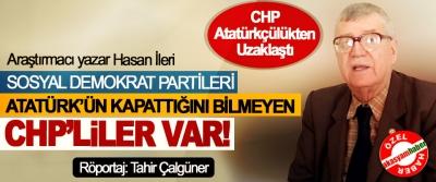 Hasan İleri: CHP Atatürkçülükten Uzaklaştı