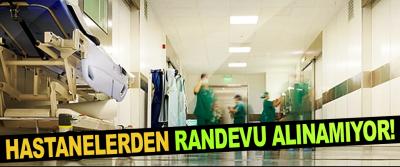 Hastanelerden randevu alınamıyor!