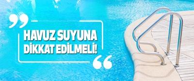 Havuz Suyuna Dikkat Edilmeli!