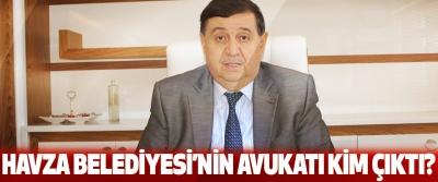 Havza belediyesi'nin avukatı kim çıktı?