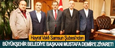 Hayrat Vakfı Samsun Şubesi'nden  Büyükşehir belediye başkanı Mustafa Demir'e ziyaret!