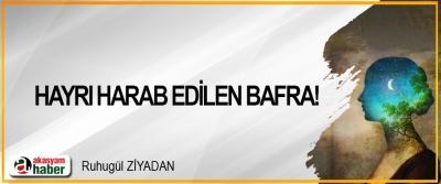 Hayrı harab edilen Bafra!