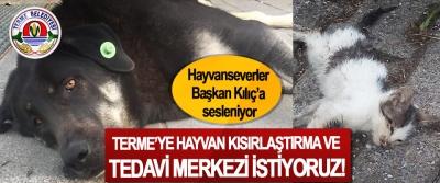 Hayvanseverler Başkan Kılıç'a sesleniyor;Terme'ye hayvan kısırlaştırma ve tedavi merkezi istiyoruz!