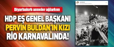 HDP Eş Genel Başkanı Pervin Buldan'ın Kızı Rio Karnavalında!