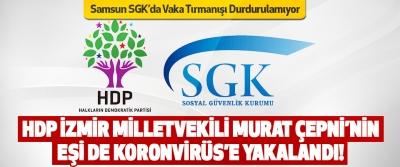 HDP İzmir Milletvekili Murat Çepni'nin Eşi de Koronvirüs'e Yakalandı!