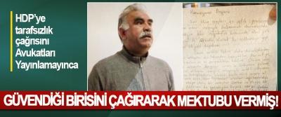 HDP'ye tarafsızlık çağrısını Avukatları Yayınlamayınca Güvendiği birisini çağırarak mektubu vermiş!