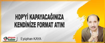 HDP'yi Kapacağınıza Kendinize Format Atın!