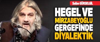 Hegel Ve Mirzabeyoğlu Gergefinde Diyalektik