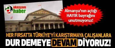 Her fırsatta Türkiye'yi karıştırmaya çalışanlara dur demeye devam diyoruz!
