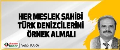 Her Meslek Sahibi Türk Denizcilerini Örnek Almalı