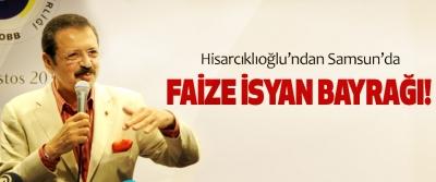 Hisarcıklıoğlu'ndan Samsun'da Faize İsyan Bayrağı!