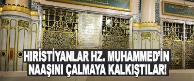 Hristiyanlar HZ. Muhammed'in Naaşını Çalmaya Kalkıştılar!
