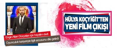 Hülya Koçyiğit'ten Engin Altan Düzyatan'a Yeni Film Çıkışı