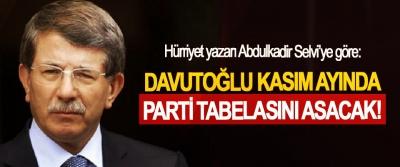 Hürriyet yazarı Abdulkadir Selvi'ye göre:  Davutoğlu kasım ayında parti tabelasını asacak!