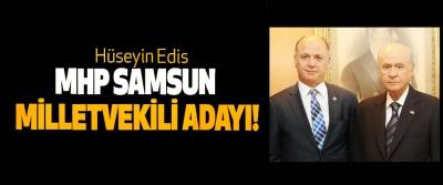 Hüseyin Edis MHP Samsun Milletvekili Adayı!