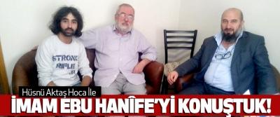 Hüsnü Aktaş Hoca İle İmam Ebu Hanîfe'yi Konuştuk!