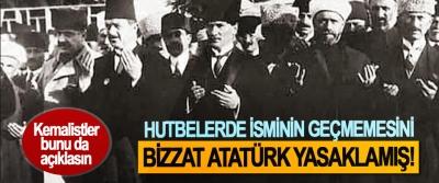 Hutbelerde İsminin Geçmemesini Bizzat Atatürk Yasaklamış!