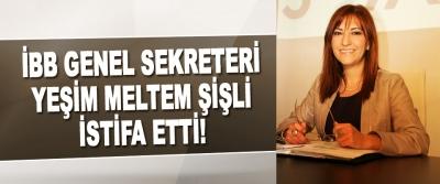 İBB Genel Sekreteri Yeşim Meltem Şişli İstifa Etti!