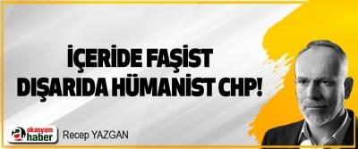 İçeride Faşist, Dışarıda Hümanist CHP!