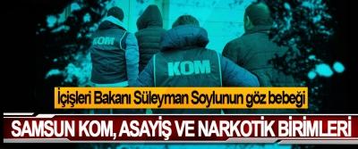İçişleri Bakanı Süleyman Soylu'nun göz bebeği Samsun Kom, Asayiş Ve Narkotik Birimleri