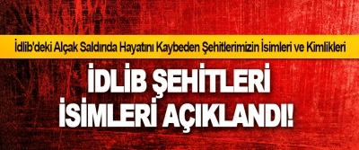 İdlib Şehitleri İsimleri Açıklandı!