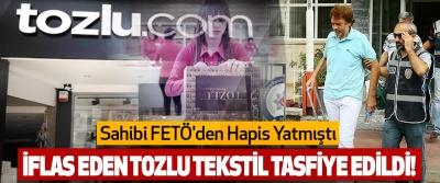 İflas Eden Tozlu Tekstil Tasfiye Edildi!