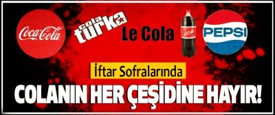 İftar Sofralarında Colanın Her Çeşidine Hayır!