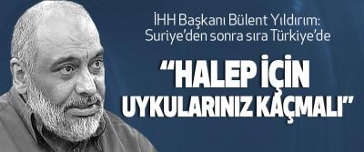 İHH Başkanı Bülent Yıldırım: Suriye'den sonra sıra Türkiye'de