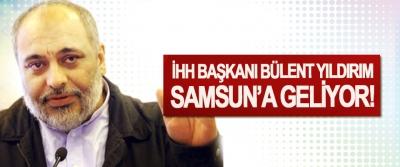 İHH başkanı Bülent Yıldırım Samsun'a Geliyor!