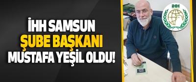 İHH Samsun Şube Başkanı Mustafa Yeşil Oldu!