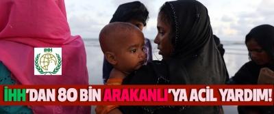 İHH'dan 80 Bin Arakanlı'ya Acil Yardım