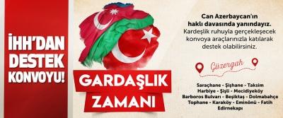 İHH'dan Azerbaycan'a Destek Konvoyu!