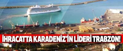 İhracatta Karadeniz'in Lideri Trabzon!