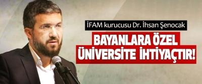 İhsan Şenocak:Bayanlara özel üniversite ihtiyaçtır!