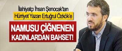 İlahiyatçı İhsan Şenocak'tan Hürriyet Yazarı Ertuğrul Özkök'e: Namusu çiğnenen kadınlardan bahset!