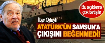 İlber Ortaylı Atatürk'ün Samsun'a Çıkışını Beğenmedi!
