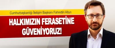 İletişim Başkanı Fahrettin Altun Halkımızın Ferasetine Güveniyoruz!