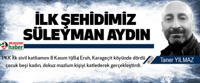 İlk Şehidimiz Süleyman Aydın