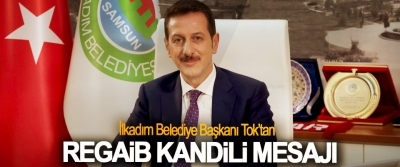 İlkadım Belediye Başkanı Tok'tan Regaib Kandili Mesajı
