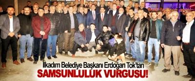 İlkadım Belediye Başkanı Erdoğan Tok'tan Samsunluluk vurgusu!