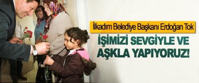 İlkadım Belediye Başkanı Erdoğan Tok: İşimizi sevgiyle ve aşkla yapıyoruz!