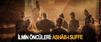İlmin Öncüleri: Ashâb-I Suffe