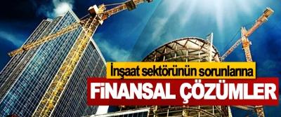 İnşaat sektörünün sorunlarına Finansal Çözümler